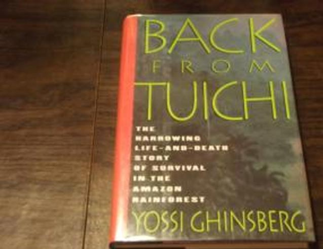 A Powerful Story of Self-Discovery, Survival in the Wild : BACK FROM TUICHI: The Harrowing Life-and-Death Story of Survival in the Amazon Rainforest, by Yossi Ghinsberg